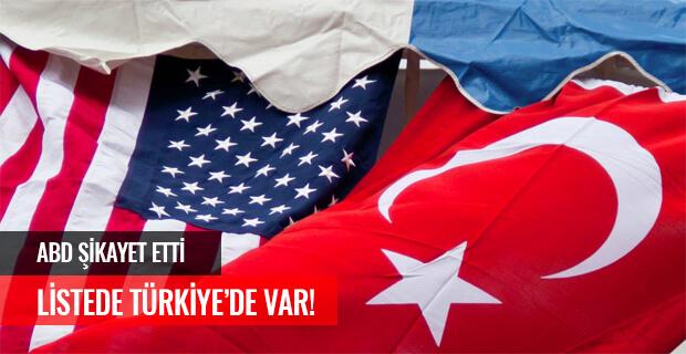 ABD ŞİKAYET ETTİ LİSTEDE TÜRKİYE'DE VAR!