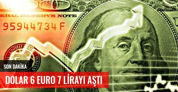 SON DAKİKA DOLAR 6 EURO 7 LİRAYI AŞTI