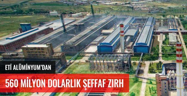 ETİ ALÜMİNYUM'DAN 560 MİLYON DOLARLIK ŞEFFAF ZIRH