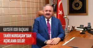 KAYSERİ OSB BAŞKANI TAHİR NURSAÇAN'DAN AÇIKLAMA GELDİ