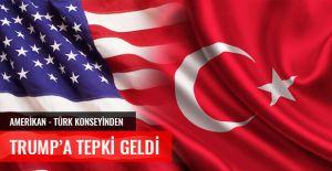 AMERİKAN - TÜRK KONSEYİNDEN TRUMP'A TEPKİ GELDİ