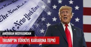 AMERİKAN MEDYASINDAN TRUMP'IN TÜRKİYE KARARINA TEPKİ