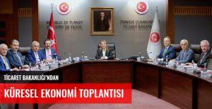 TİCARET BAKANLIĞI'NDAN KÜRESEL EKONOMİ TOPLANTISI
