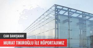 Cam Danışmanı Murat TIKIROĞLU
