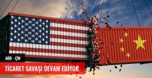 ABD - ÇİN TİCARET SAVAŞI DEVAM...