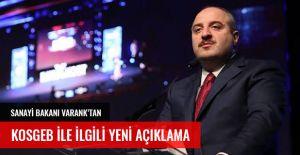 BAKAN VARANK'TAN KOSGEB İLE İLGİLİ AÇIKLAMA GELDİ