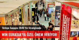 Türkiye Sanayisi 2020 Yılı Stratejisinde WIN EURASIA'ya Özel Önem Veriyor