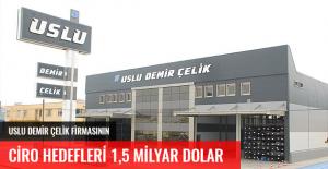 USLU DEMİR ÇELİK FİRMASININ CİRO HEDEFLERİ 1,5 MİLYAR DOLAR
