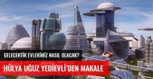 Geleceğin Evleri Çevreye Duyarlı, Akıllı ve Artı Enerji Evleri Olacak
